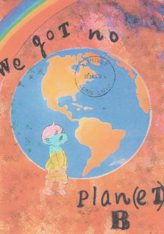"A handmade collage of a child in front of planet earth, under a rainbow. It is written ""We got no planet B, we got no plan B"""